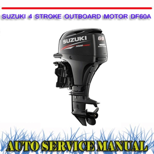 Product picture SUZUKI 4 STROKE OUTBOARD MOTOR DF60A WORKSHOP SERVICE MANUAL